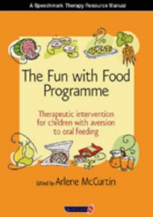 The Fun with Food Programme : Therapeutic Intervention for Children with Aversion to Oral Feeding, Spiral bound