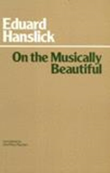 On the Musically Beautiful : A Contribution Towards the Revision of the Aesthetics of Music, Paperback