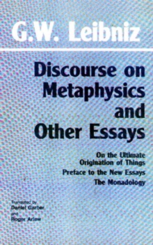 Discourse on Metaphysics and Other Essays : Discourse on Metaphysics; On the Ultimate Origination of Things; Preface to the New Essays; The Monadology, Paperback Book