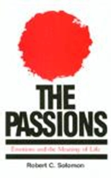 The Passions : Emotions and the Meaning of Life, Paperback