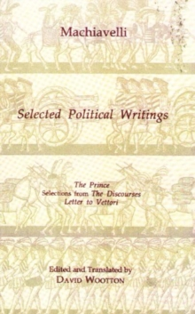 Selected Political Writings : The Prince, Selections from 'The Discourses', 'Letter to Vettori', Paperback Book