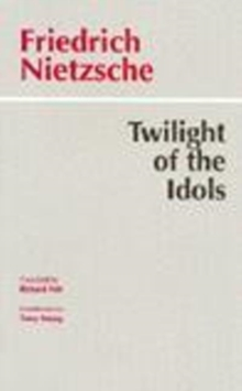 The Twilight of the Idols : Or, How to Philosophize with the Hammer, Paperback