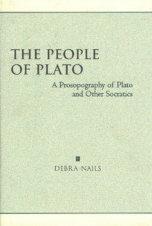 The People of Plato : A Prosopography of Plato and Other Socratics, Hardback
