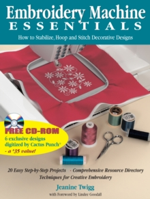 Embroidery Machine Essentials : How to Stabilize, Hoop and Stitch Decorative Designs, Paperback