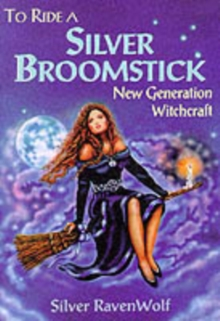To Ride a Silver Broomstick : New Generation Witchcraft, Paperback