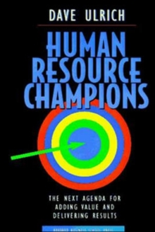 Human Resource Champions : The Next Agenda for Adding Value and Delivering Results, Hardback