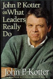 John P. Kotter on What Leaders Really Do, Hardback