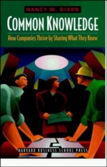 Common Knowledge : How Companies Thrive by Sharing What They Know, Hardback Book
