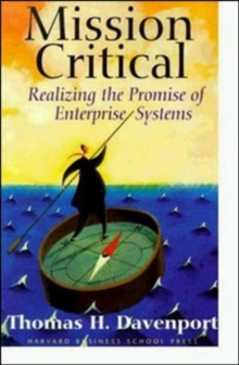 Mission Critical : Realizing the Promise of Enterprise Systems, Hardback