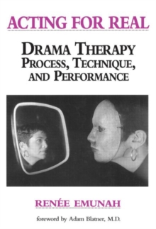 Acting for Real : Dramatherapy Process, Technique and Performance, Paperback