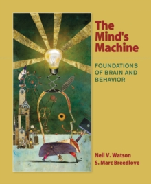 The Mind's Machine : Foundations of Brain and Behavior, Paperback