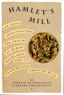 Hamlet's Mill : A Essay Investigating the Origins of Human Knowledge and Its Transmission Through Myth, Paperback