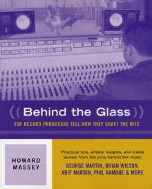 Behind the Glass : Top Record Producers Tell How They Craft the Hits, Paperback
