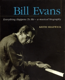 Bill Evans : Everything Happens to Me - a Musical Biography, Paperback