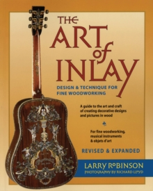 The Art of Inlay - Revised & Expanded : Design and Technique for Fine Woodworking, Paperback Book