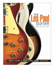 Tony Bacon : The Les Paul Guitar Book, Paperback