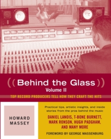 Howard Massey : Behind the Glass Top Record Producers Tell How They Craft the Hits Volume 2, Paperback