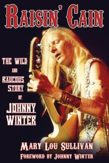 Raisin' Cain : The Wild and Raucous Story of Johnny Winter, Paperback
