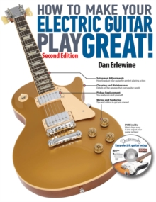 How to Make Your Electric Guitar Play Great : A Guitar Owner's Manual, Paperback Book