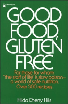 Good Food, Gluten Free : For Those for Whom the Staff of Life is Slow Poison - A World of Safe Nutrition, Paperback Book