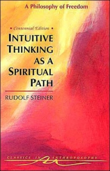 Intuitive Thinking as a Spiritual Path : A Philosophy of Freedom, Paperback