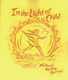 In Light of the Child : A Journey Through the 52 Weeks of the Year in Both Hemispheres for Children and for the Child in Each Human Being, Paperback