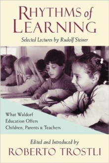 Rhythms of Learning : What Waldorf Education Offers Children, Parents and Teachers, Paperback Book