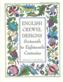 English Crewel Designs : Sixteenth to Eighteenth Centuries, Paperback