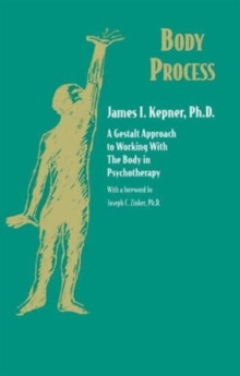 Body Process : A Gestalt Approach to Working with the Body in Psychotherapy, Paperback