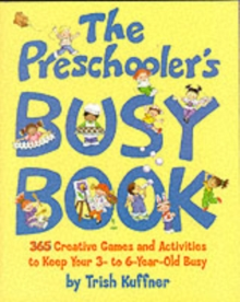 The Preschooler's Busy Book : 365 Creative Games and Activities to Occupy Your 3 to 6 Year-old, Paperback