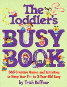 The Toddler's Busy Book : 365 Creative Games and Activities to Keep Your One and a Half to Three Year-old Busy, Paperback Book