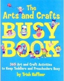 The Arts and Crafts Busy Book : 365 Art and Craft Ideas to Keep Toddlers and Preschoolers Busy, Paperback