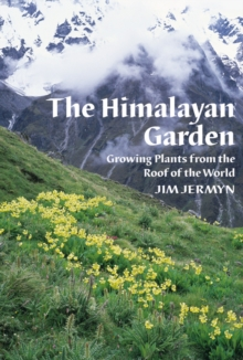 The Himalayan Garden : Growing Plants from the Roof of the World, Hardback