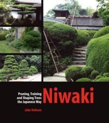 Niwaki : Pruning, Training and Shaping Trees the Japanese Way, Hardback