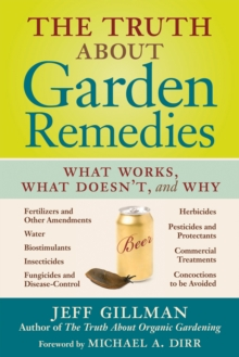 The Truth About Garden Remedies : What Works, What Doesn't, and Why, Paperback