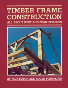 Timber Frame Construction : All About Post and Beam Building, Paperback