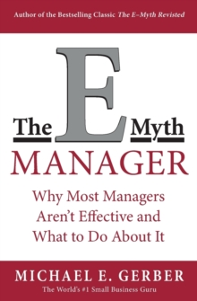 The e-Myth Manager : Why Most Managers Don't Work and What to Do About it, Paperback Book