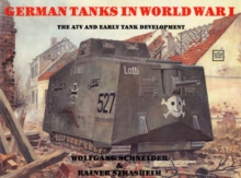 The German Tanks in WWI : The A7V and Early Tank Development, Paperback