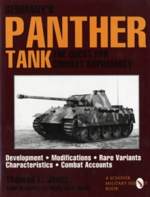 Germany's Panther Tank : The Quest for Combat Supremacy, Development Modifications, Rare Variants, Characteristics, Combat Accounts, Hardback