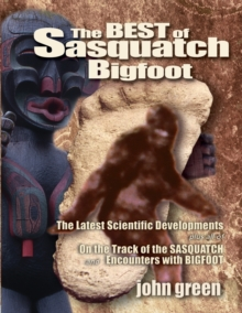 Best of Sasquatch Bigfoot : The Latest Scientific Developments Plus All of on the Track of the Sasquatch and Encounters with Bigfoot, Paperback