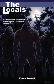 The Locals : A Contemporary Investigation of the Bigfoot/Sasquatch Phenomenon, Paperback Book
