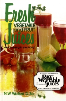 Fresh Vegetable and Fruit Juices : What's Missing in Your Body, Paperback