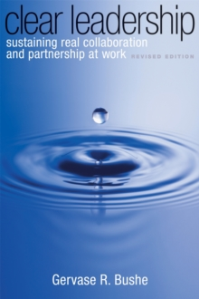 Clear Leadership : Sustaining Real Collaboration and Partnership at Work, Paperback