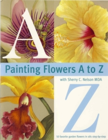 Painting Flowers from A-Z with Sherry C.Nelson, MDA, Paperback