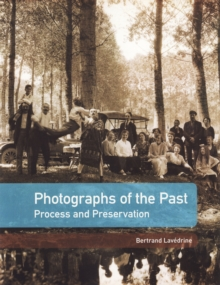 Photographs of the Past : Process and Preservation, Paperback Book