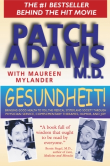 Gesundheit! : Bringing Good Health to You, the Medical System, and Society Through Physician Service, Complementary Therapies, Humor, and Joy, Paperback