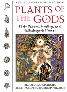 Plants of the Gods : Their Sacred Healing and Hallucinogenic Powers, Paperback Book