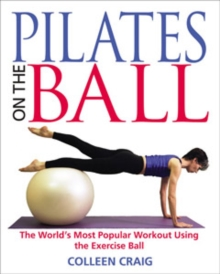 Pilates on the Ball : The World's Most Popular Workout Using the Exercise Ball, Paperback Book