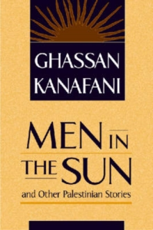 """Men in the Sun"" and Other Palestinian Stories, Paperback"