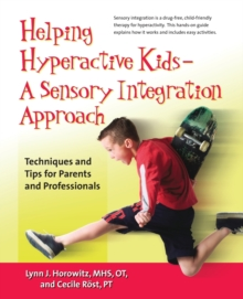 Helping Hyperactive Kids -- a Sensory Integration Approach : Techniques and Tips for Parents and Professionals, Paperback